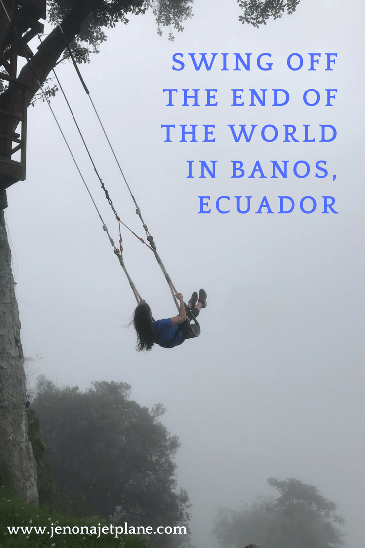 The swing off end of the world in Banos, Ecuador is an adventure lover's dream.